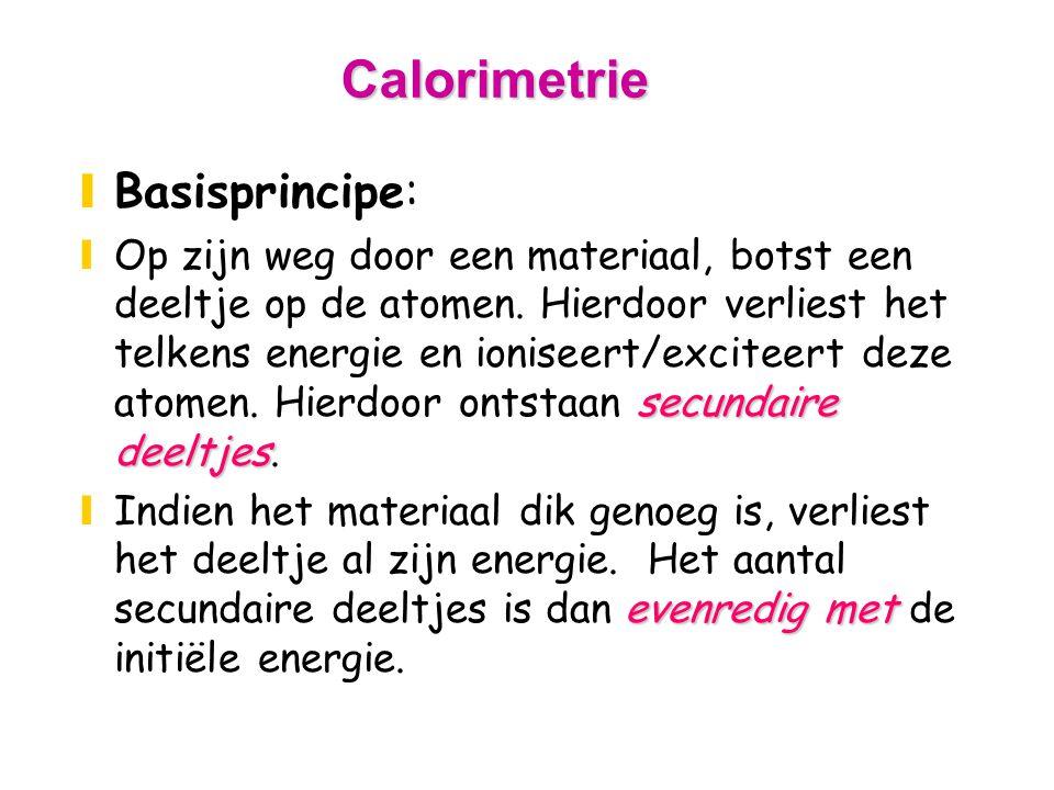 Calorimetrie yBasisprincipe: secundaire deeltjes yOp zijn weg door een materiaal, botst een deeltje op de atomen.