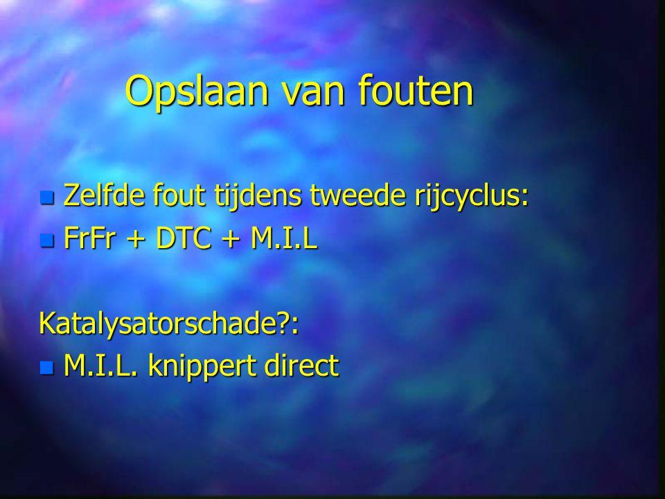 Opslaan van fouten n Zelfde fout tijdens tweede rijcyclus: n FrFr + DTC + M.I.L Katalysatorschade?: n M.I.L.