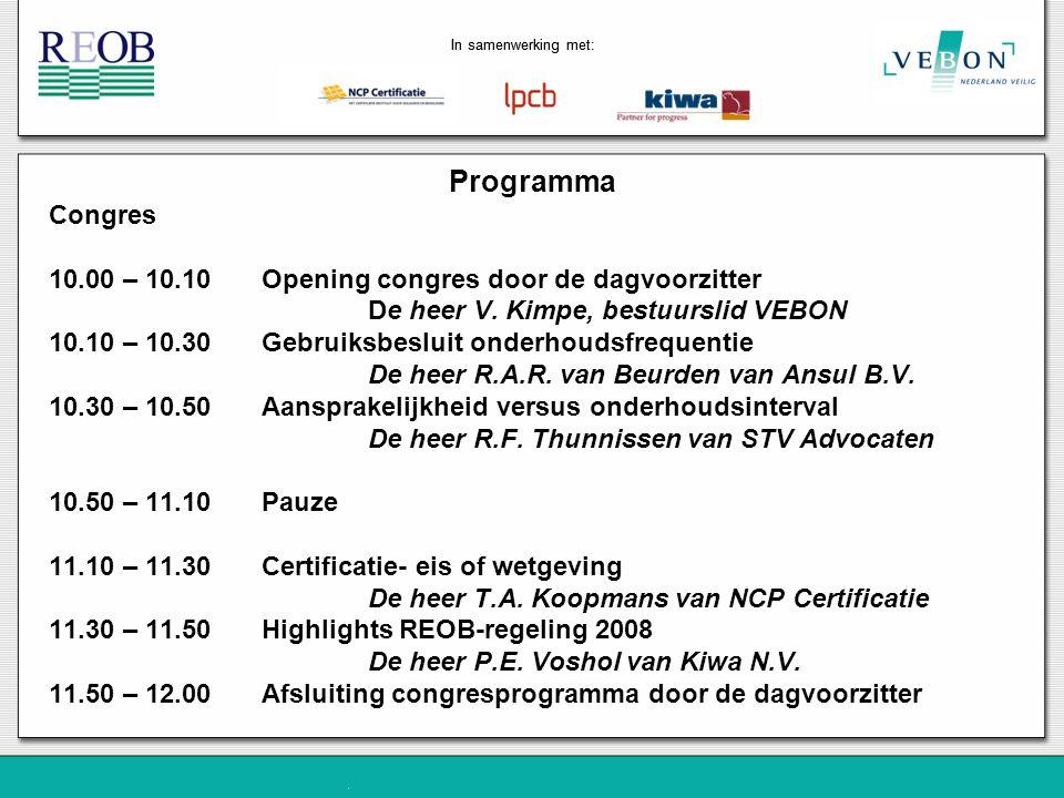 Vervolg Programma Lunch 12.00 – 13.00 Workshopprogramma van REOB 2005 naar 2008 13.00 – 16.00 Vier parallelle workshops door: -de heer F.R.