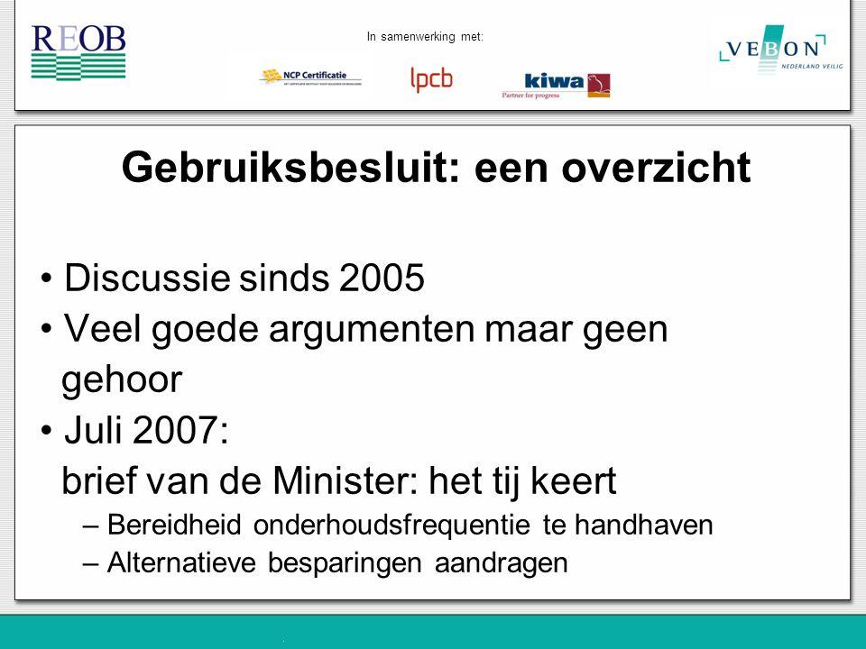 Gebruiksbesluit: een overzicht Juli tot oktober 2007: Onderzoek SIRA – Alternatieve besparingen aangereikt – Totaal besparingspotentieel: € 40 mln 22 januari 2008: Gebruiksbesluit wordt in de kamer vastgesteld.
