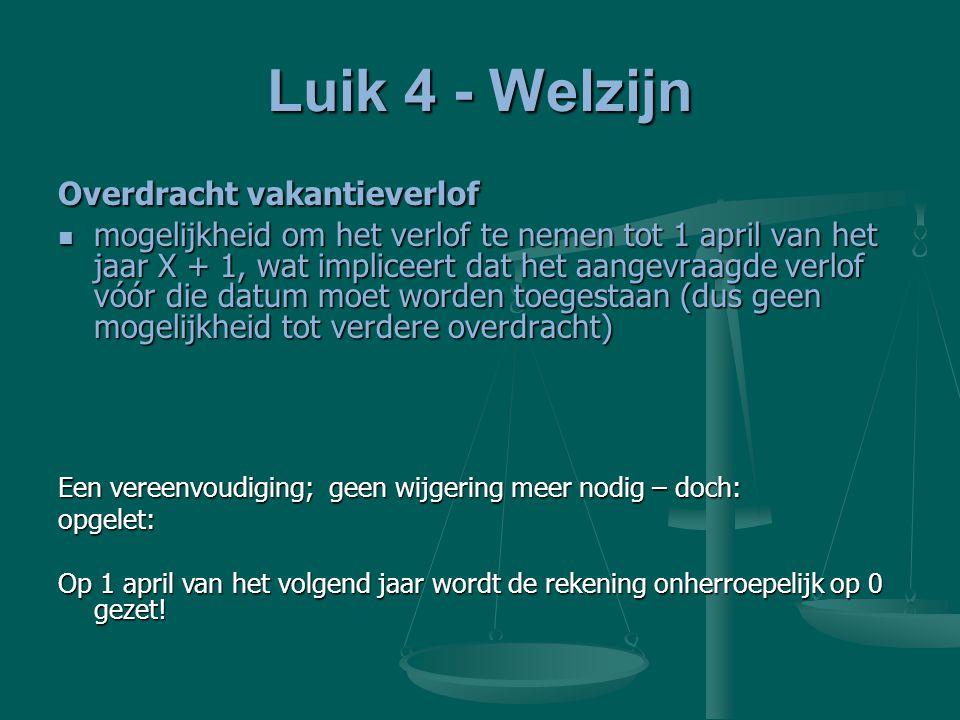 Luik 4 - Welzijn Overdracht vakantieverlof mogelijkheid om het verlof te nemen tot 1 april van het jaar X + 1, wat impliceert dat het aangevraagde ver