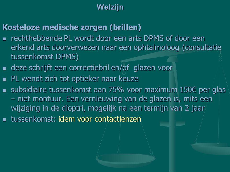 Welzijn Kosteloze medische zorgen (brillen) rechthebbende PL wordt door een arts DPMS of door een erkend arts doorverwezen naar een ophtalmoloog (cons