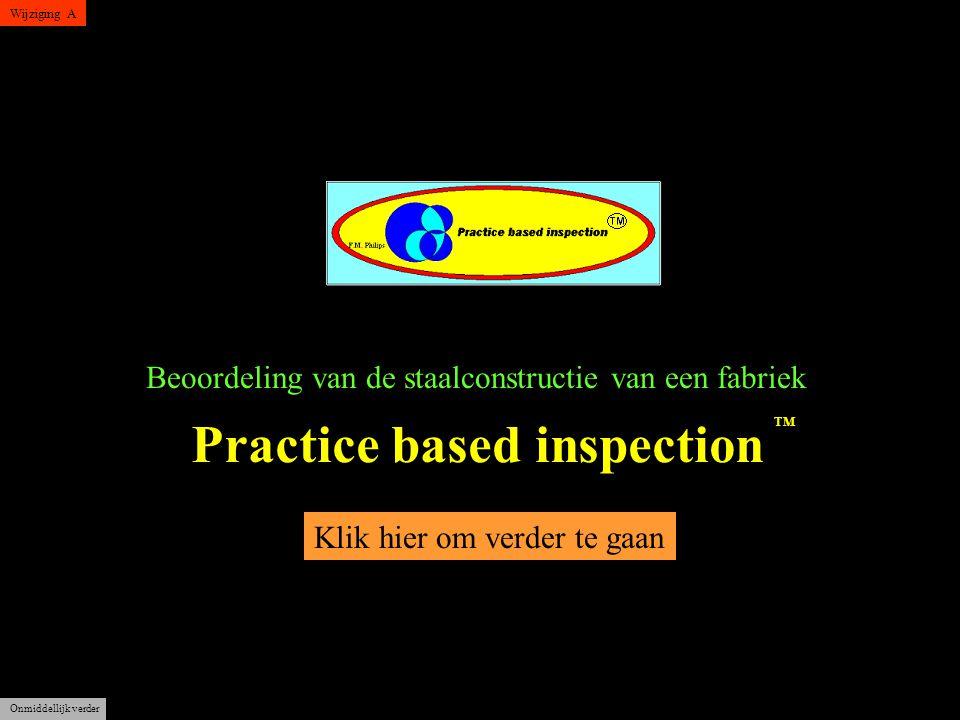 Beoordeling van de staalconstructie van een fabriek Klik hier om verder te gaan Practice based inspection Onmiddellijk verder Wijziging A TM