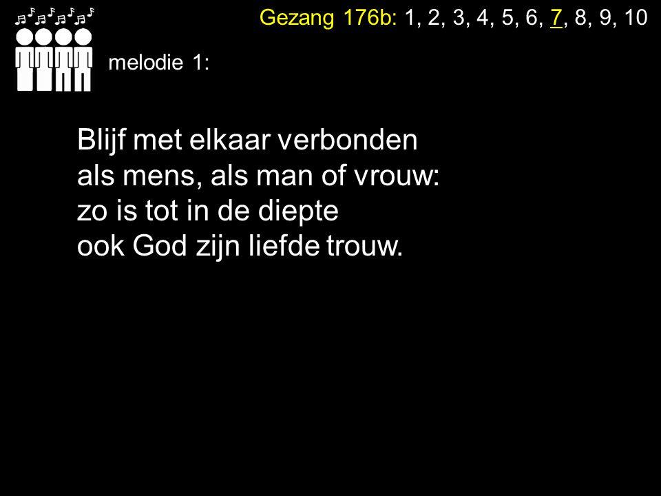 Gezang 176b: 1, 2, 3, 4, 5, 6, 7, 8, 9, 10 melodie 2: Wil zó ruimhartig delen dat niemand stelen moet: God liet ons samen wonen in 't land van overvloed.