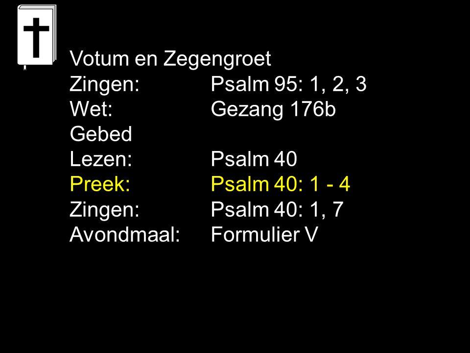 Tekst : Psalm 40: 1 - 4 Zingen: Psalm 40: 1, 7 Psalm 40: God brengt weer geluk in je leven …………