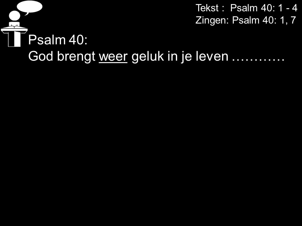 Tekst : Psalm 40: 1 - 4 Zingen: Psalm 40: 1, 7 een christen is iemand die gevonden heeft, bij wie hij het moet zoeken