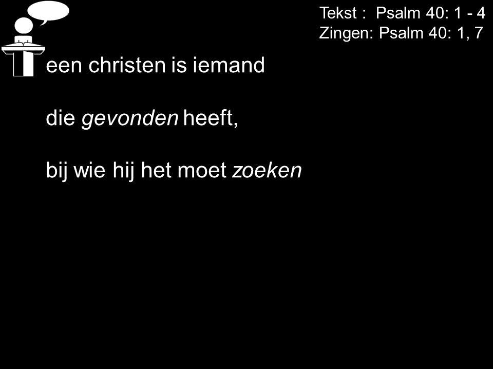 Tekst : Psalm 40: 1 - 4 Zingen: Psalm 40: 1, 7 De geloofsgang van David (en elke gelovige): 1.