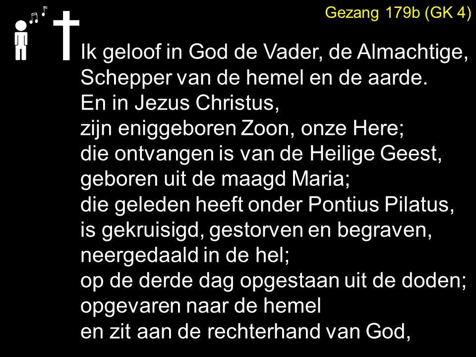 Gezang 179b (GK 4) de almachtige Vader; vandaar zal Hij komen om te oordelen de levenden en de doden.