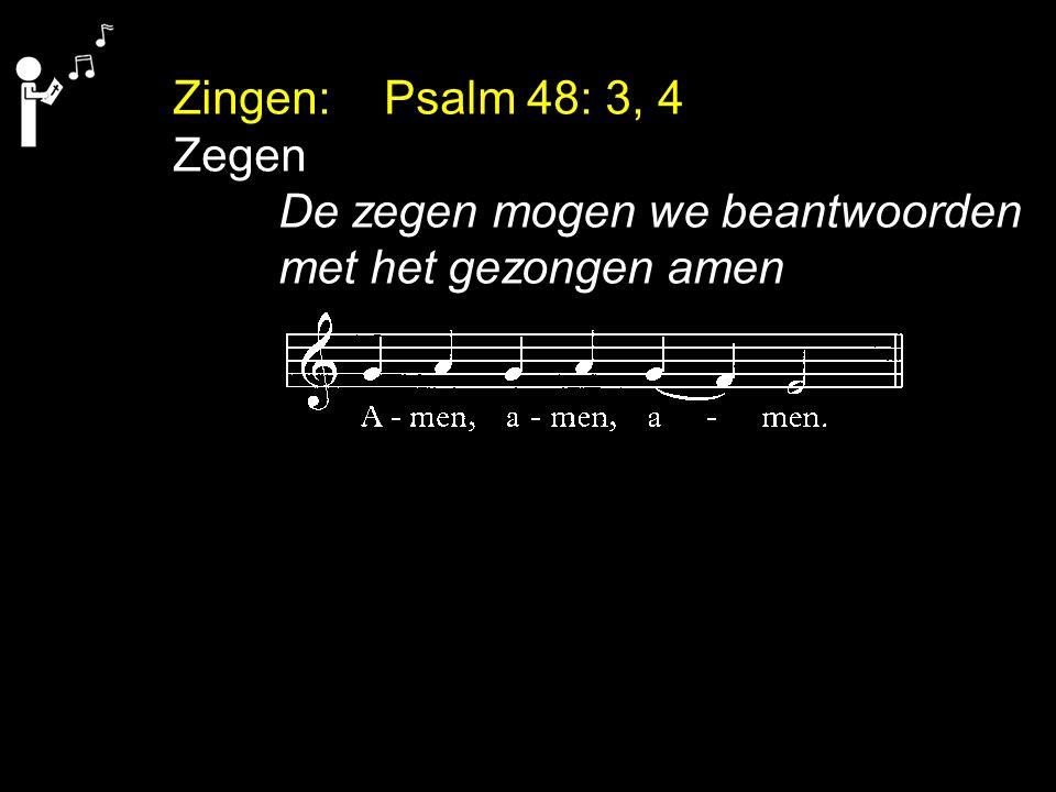 Zingen:Psalm 48: 3, 4 Zegen De zegen mogen we beantwoorden met het gezongen amen