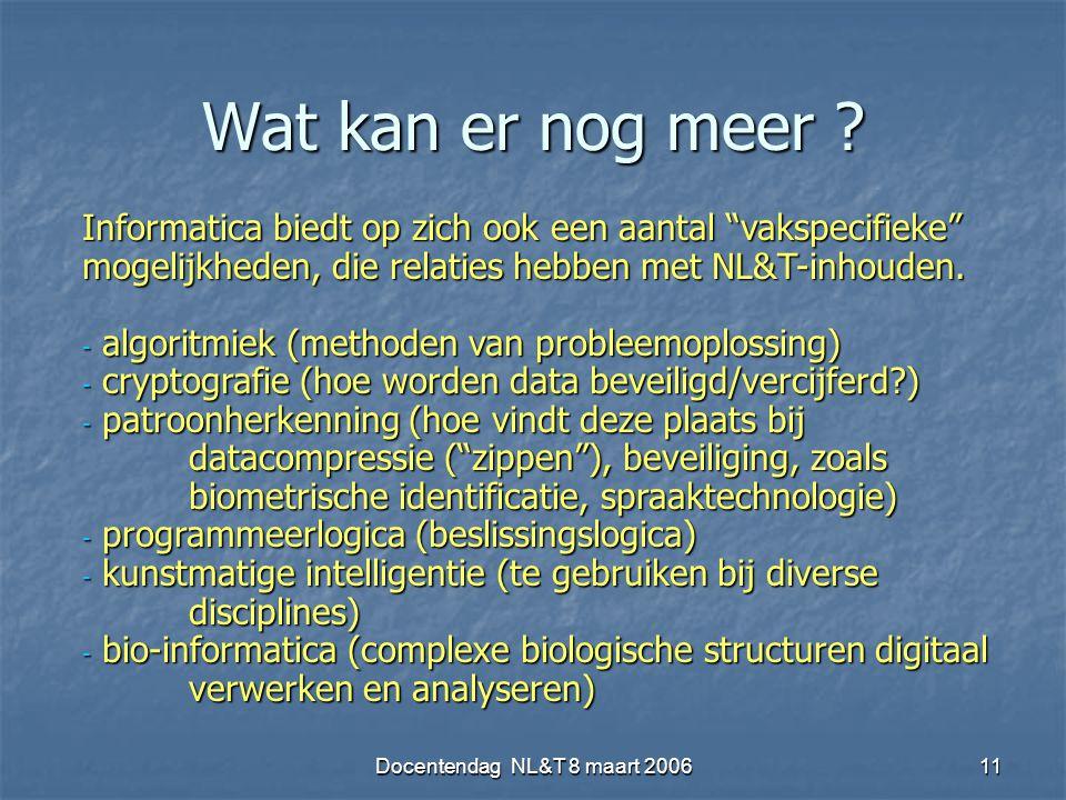 """Docentendag NL&T 8 maart 200611 Wat kan er nog meer ? Informatica biedt op zich ook een aantal """"vakspecifieke"""" mogelijkheden, die relaties hebben met"""