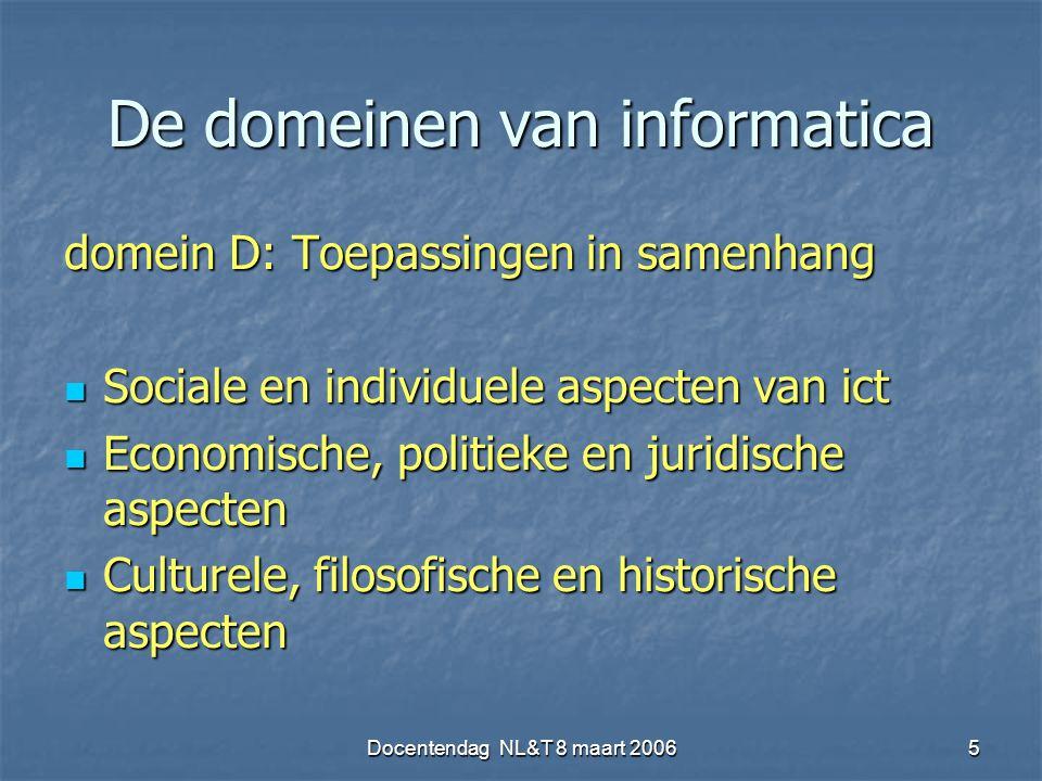 Docentendag NL&T 8 maart 20065 De domeinen van informatica domein D: Toepassingen in samenhang Sociale en individuele aspecten van ict Sociale en indi