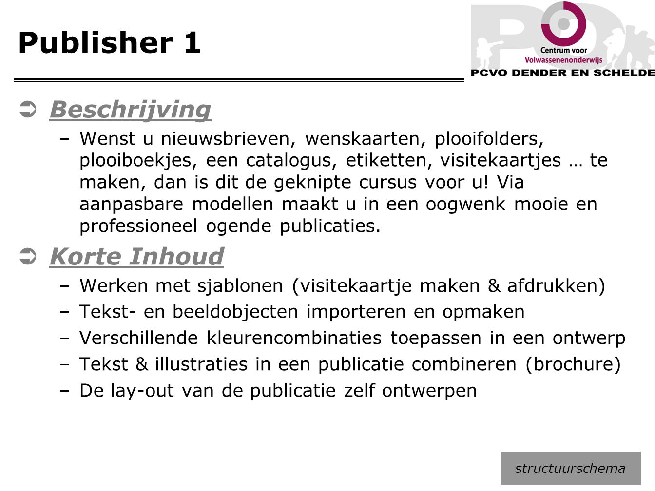 Publisher 1  Beschrijving –Wenst u nieuwsbrieven, wenskaarten, plooifolders, plooiboekjes, een catalogus, etiketten, visitekaartjes … te maken, dan i