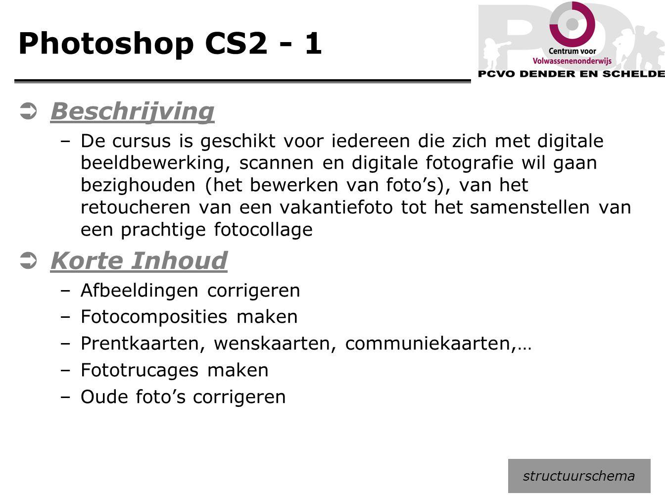 Photoshop CS2 - 1  Beschrijving –De cursus is geschikt voor iedereen die zich met digitale beeldbewerking, scannen en digitale fotografie wil gaan be