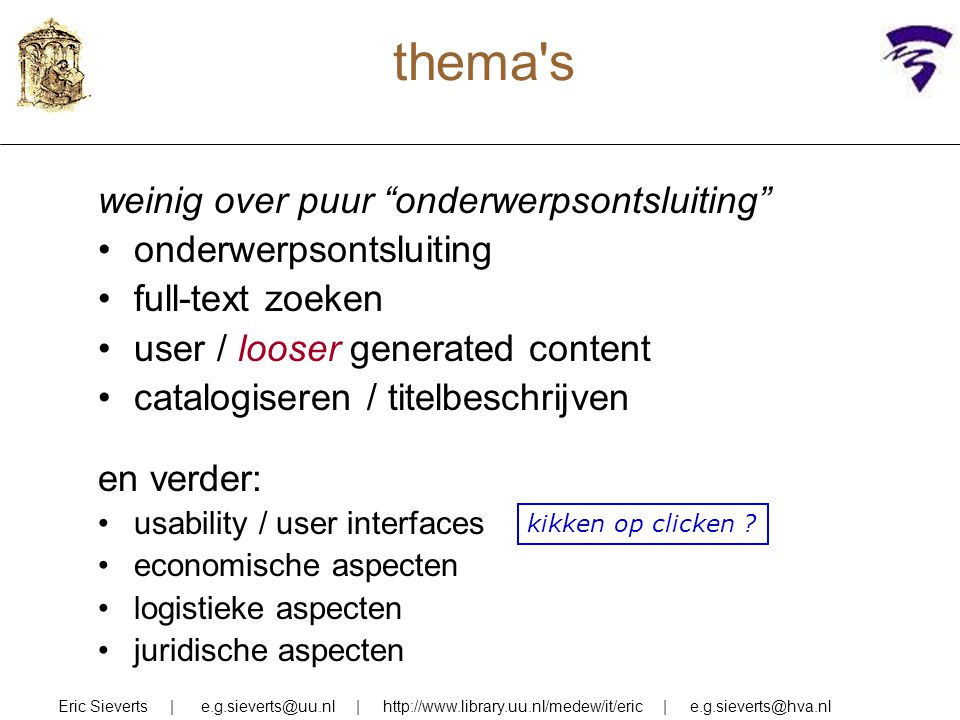 "thema's weinig over puur ""onderwerpsontsluiting"" onderwerpsontsluiting full-text zoeken user / looser generated content catalogiseren / titelbeschrijv"