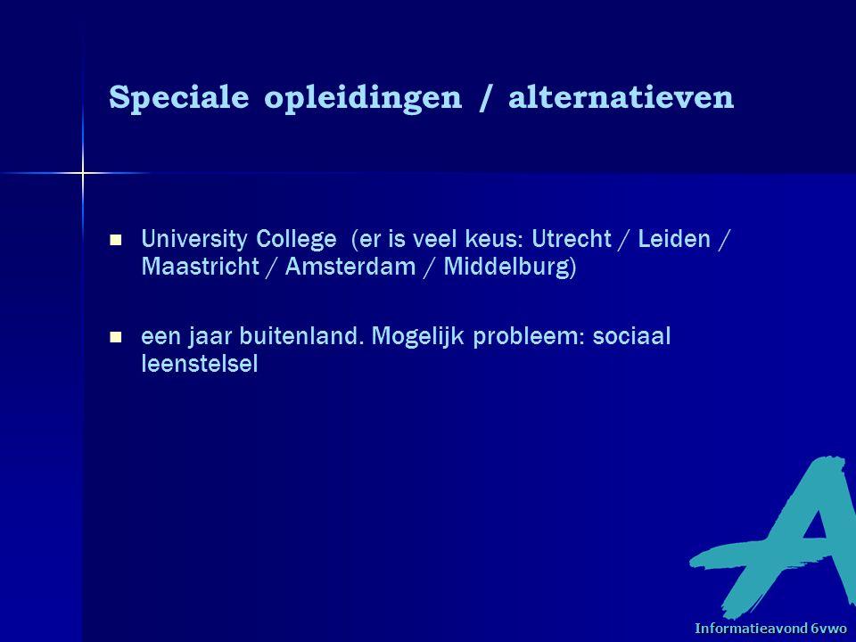 Speciale opleidingen / alternatieven University College (er is veel keus: Utrecht / Leiden / Maastricht / Amsterdam / Middelburg) een jaar buitenland.