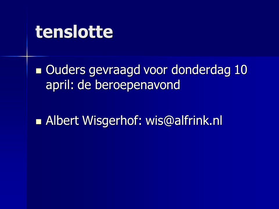 tenslotte Ouders gevraagd voor donderdag 10 april: de beroepenavond Ouders gevraagd voor donderdag 10 april: de beroepenavond Albert Wisgerhof: wis@alfrink.nl Albert Wisgerhof: wis@alfrink.nl