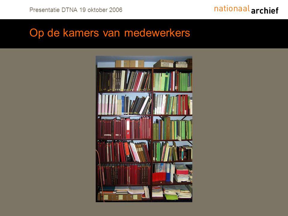 Presentatie DTNA 19 oktober 2006 Op de kamers van medewerkers