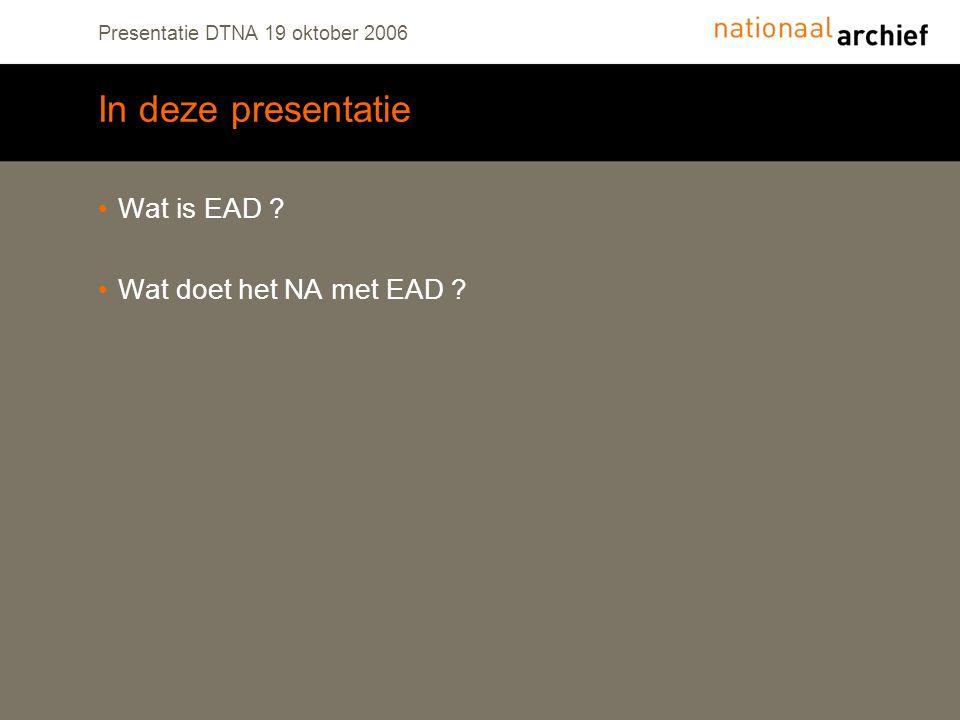 Presentatie DTNA 19 oktober 2006 In deze presentatie Wat is EAD ? Wat doet het NA met EAD ?