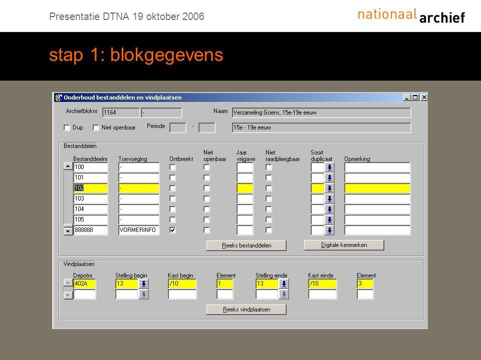 Presentatie DTNA 19 oktober 2006 stap 1: blokgegevens