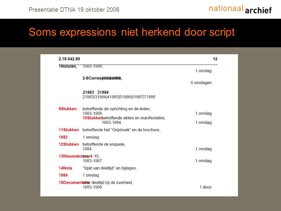 Presentatie DTNA 19 oktober 2006 Soms expressions niet herkend door script