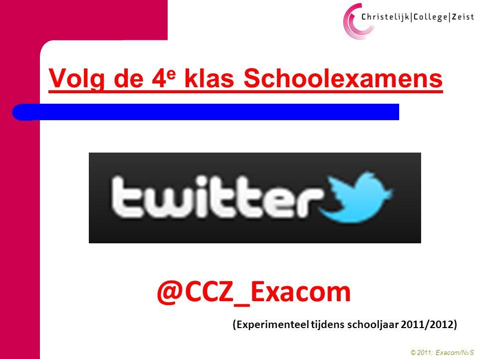 © 2011; Exacom/NvS Volg de 4 e klas Schoolexamens @CCZ_Exacom (Experimenteel tijdens schooljaar 2011/2012)