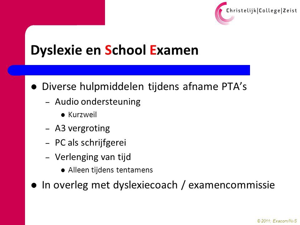 © 2011; Exacom/NvS Dyslexie en School Examen Diverse hulpmiddelen tijdens afname PTA's – Audio ondersteuning Kurzweil – A3 vergroting – PC als schrijf