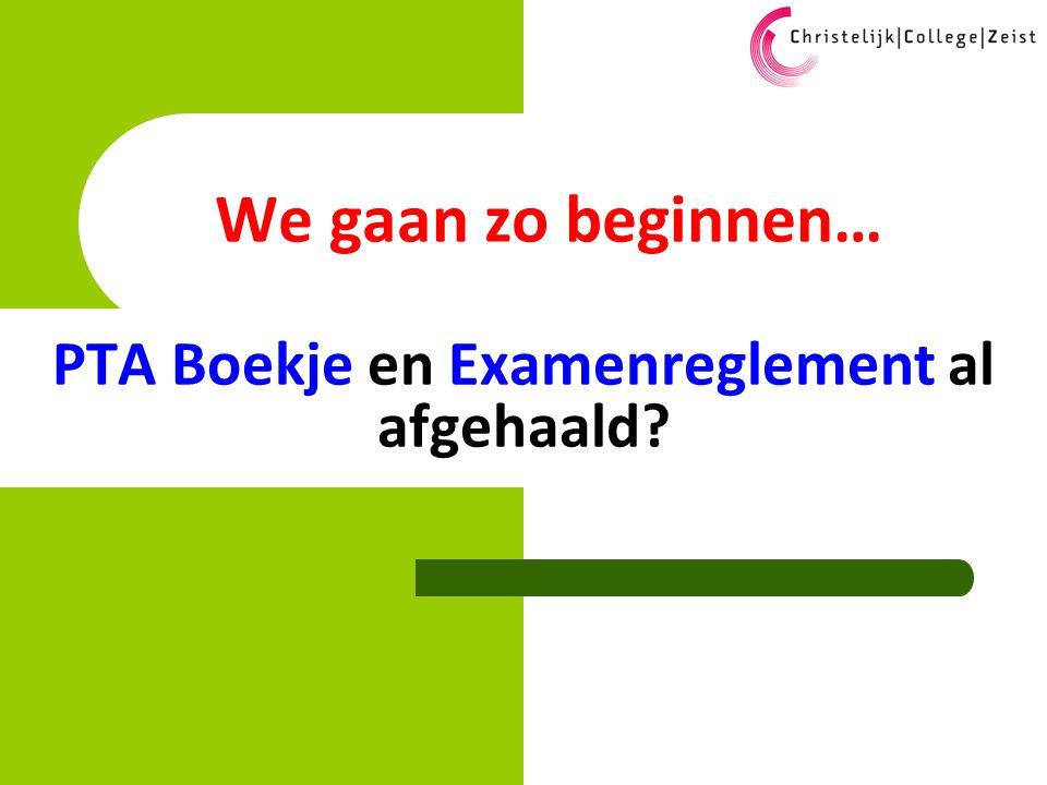 We gaan zo beginnen… PTA Boekje en Examenreglement al afgehaald?