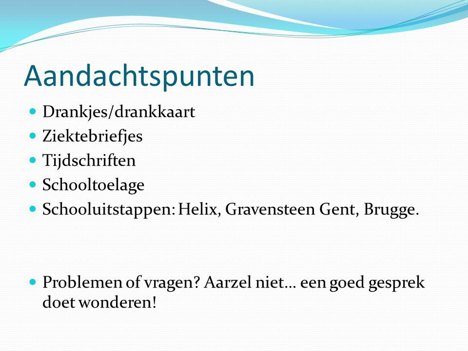Aandachtspunten Drankjes/drankkaart Ziektebriefjes Tijdschriften Schooltoelage Schooluitstappen: Helix, Gravensteen Gent, Brugge.