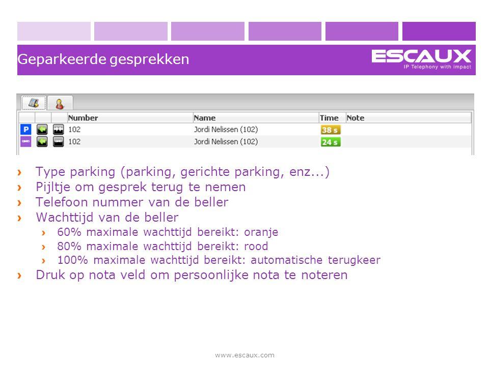 www.escaux.com Geparkeerde gesprekken › Type parking (parking, gerichte parking, enz...) › Pijltje om gesprek terug te nemen › Telefoon nummer van de