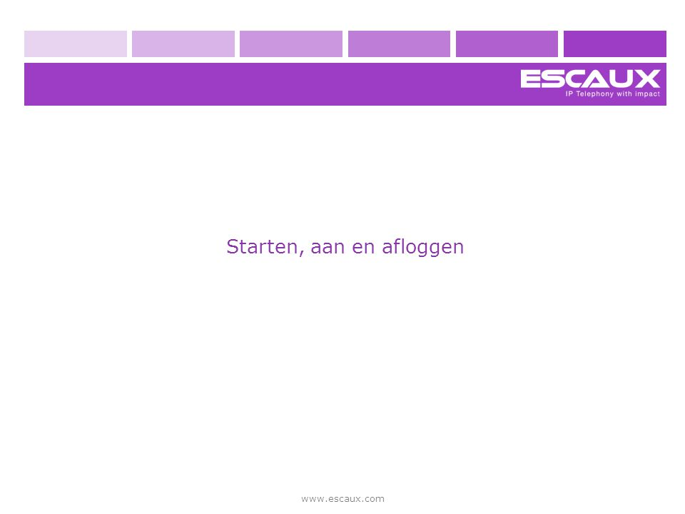 www.escaux.com Starten, aan en afloggen