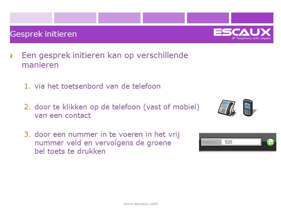 www.escaux.com Gesprek initieren › Een gesprek initieren kan op verschillende manieren 1.via het toetsenbord van de telefoon 2.door te klikken op de t