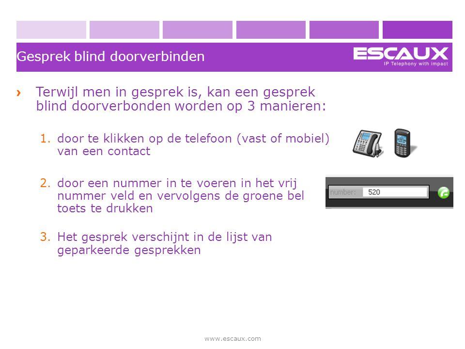 www.escaux.com Gesprek blind doorverbinden › Terwijl men in gesprek is, kan een gesprek blind doorverbonden worden op 3 manieren: 1.door te klikken op