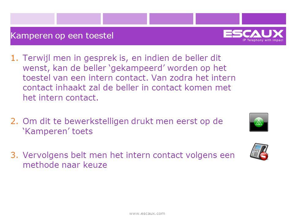 www.escaux.com Kamperen op een toestel 1.Terwijl men in gesprek is, en indien de beller dit wenst, kan de beller 'gekampeerd' worden op het toestel va