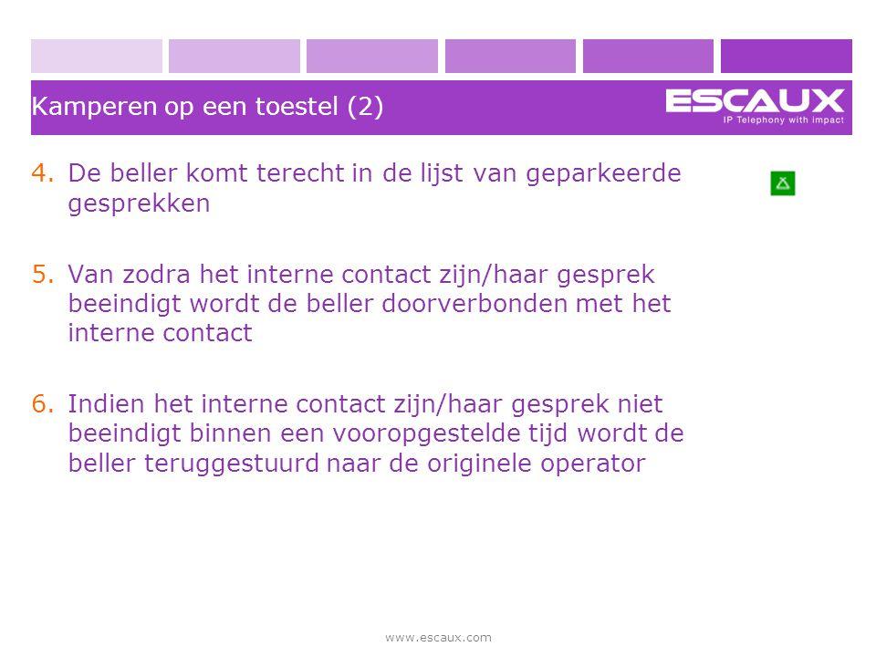 www.escaux.com Kamperen op een toestel (2) 4.De beller komt terecht in de lijst van geparkeerde gesprekken 5.Van zodra het interne contact zijn/haar g