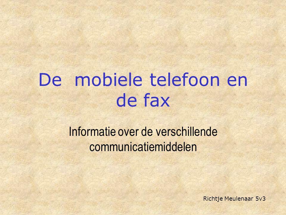 De mobiele telefoon en de fax Informatie over de verschillende communicatiemiddelen Richtje Meulenaar 5v3