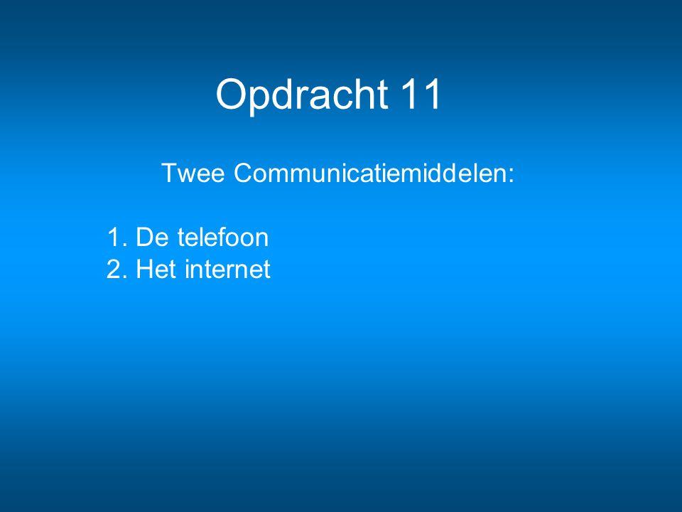 Opdracht 11 Twee Communicatiemiddelen: 1. De telefoon 2. Het internet