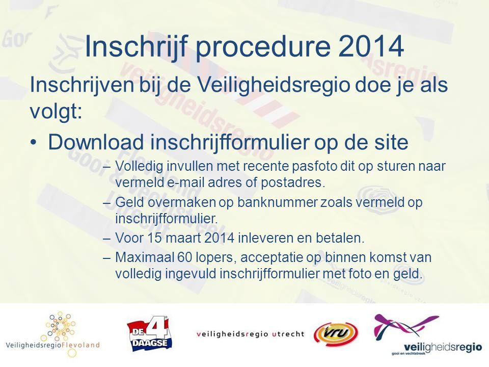 Inschrijf procedure 2014 Inschrijven bij de Veiligheidsregio doe je als volgt: Download inschrijfformulier op de site –Volledig invullen met recente p