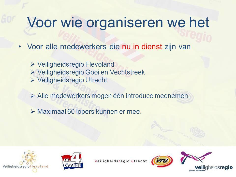 Voor wie organiseren we het Voor alle medewerkers die nu in dienst zijn van  Veiligheidsregio Flevoland  Veiligheidsregio Gooi en Vechtstreek  Veil