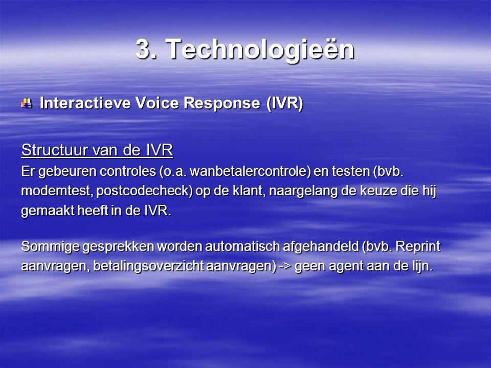 3.Technologieën Interactieve Voice Response (IVR) Structuur van de IVR Er gebeuren controles (o.a.