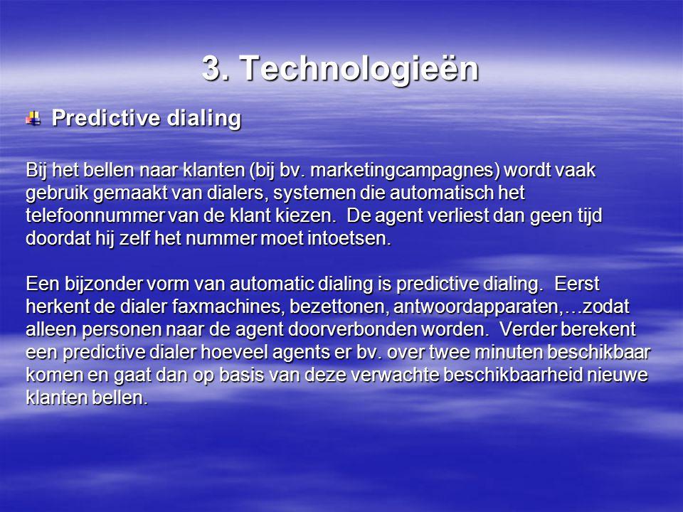 3.Technologieën Predictive dialing Bij het bellen naar klanten (bij bv.