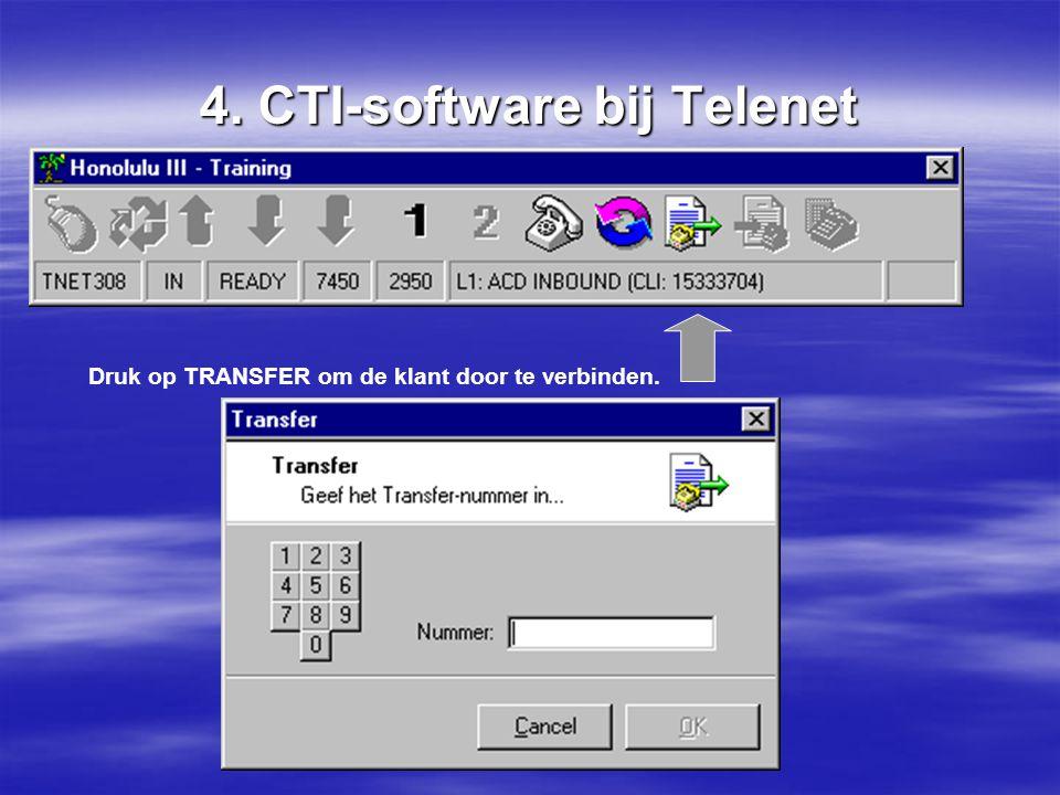 4. CTI-software bij Telenet Druk op TRANSFER om de klant door te verbinden.