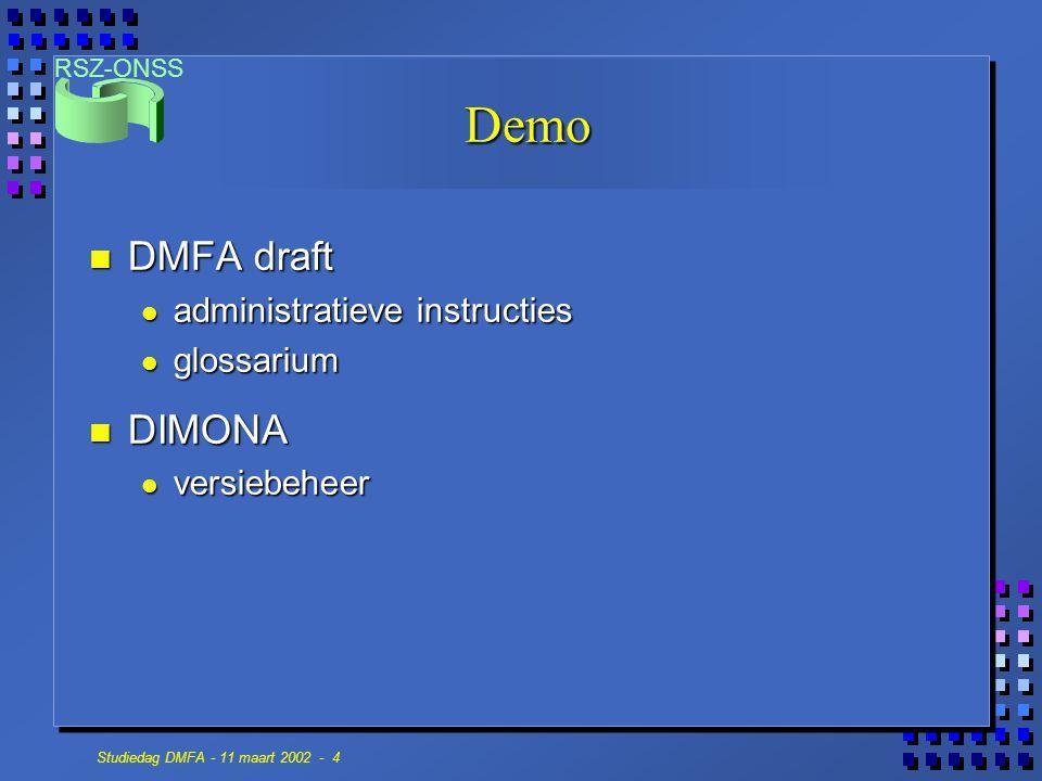 RSZ-ONSS Studiedag DMFA - 11 maart 2002 - 4 Demo n DMFA draft administratieve instructies administratieve instructies glossarium glossarium n DIMONA versiebeheer versiebeheer