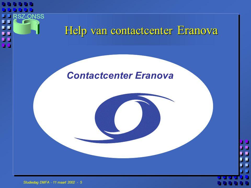 RSZ-ONSS Studiedag DMFA - 11 maart 2002 - 5 Help van contactcenter Eranova Contactcenter Eranova