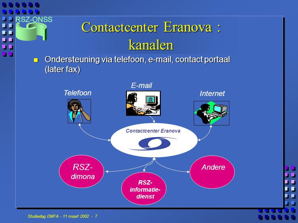 RSZ-ONSS Studiedag DMFA - 11 maart 2002 - 7 Contactcenter Eranova : kanalen RSZ- dimona RSZ- informatie- dienst Andere Telefoon E-mail Internet @ Contactcenter Eranova n Ondersteuning via telefoon, e-mail, contact portaal (later fax)