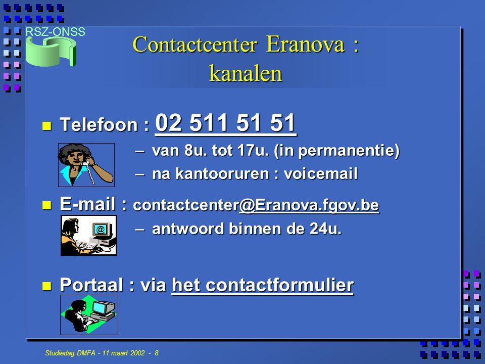 RSZ-ONSS Studiedag DMFA - 11 maart 2002 - 8 Contactcenter Eranova : kanalen n Telefoon : 02 511 51 51 – van 8u.
