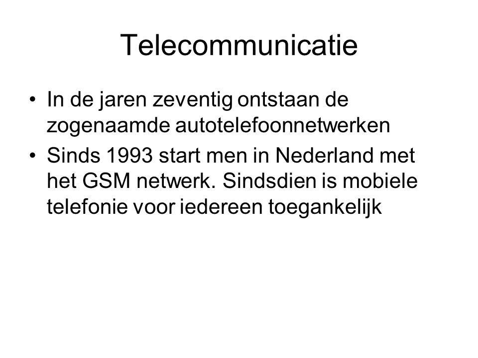 Telecommunicatie In de jaren zeventig ontstaan de zogenaamde autotelefoonnetwerken Sinds 1993 start men in Nederland met het GSM netwerk. Sindsdien is
