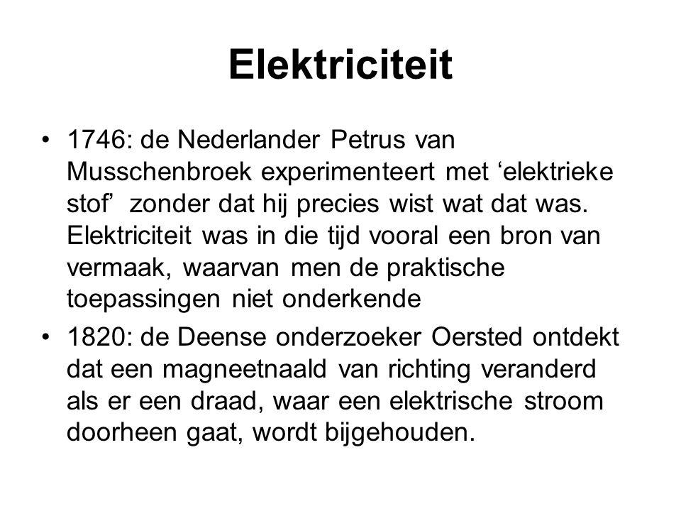 Elektriciteit 1746: de Nederlander Petrus van Musschenbroek experimenteert met 'elektrieke stof' zonder dat hij precies wist wat dat was. Elektricitei