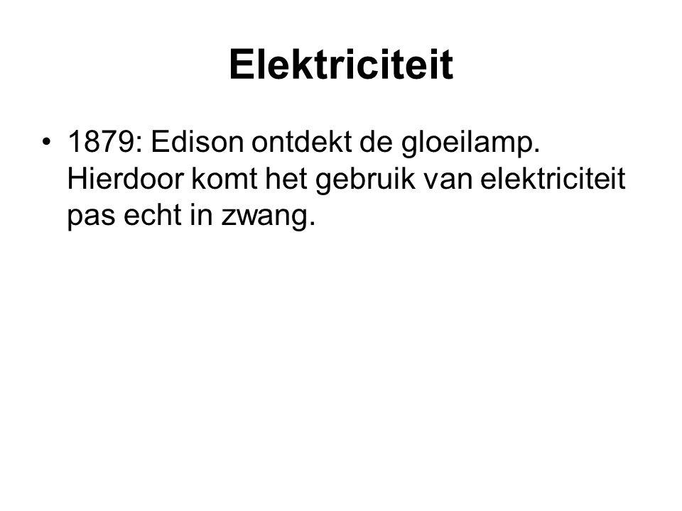 Elektriciteit 1879: Edison ontdekt de gloeilamp. Hierdoor komt het gebruik van elektriciteit pas echt in zwang.