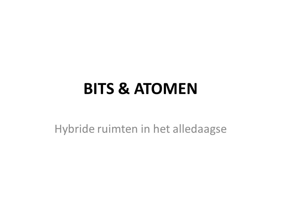 BITS & ATOMEN Hybride ruimten in het alledaagse