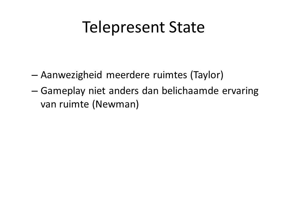 Telepresent State – Aanwezigheid meerdere ruimtes (Taylor) – Gameplay niet anders dan belichaamde ervaring van ruimte (Newman)
